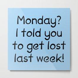 Monday? Metal Print
