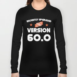 Recently Upgraded To Version 60.0 60th Birthday Long Sleeve T-shirt