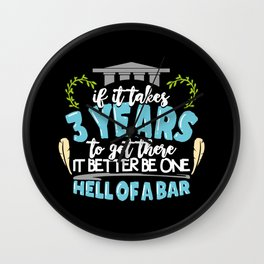 If It Takes 3 Years To Get There It Better Be One Hell Of A Bar Wall Clock