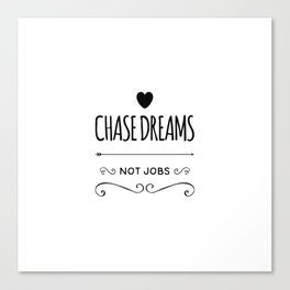Chase Dreams not jobs | art work gift idea Canvas Print