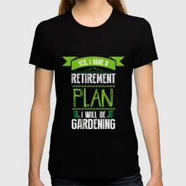 Yes I Have A Retirement Plan I Will Be Gardening, Gardener Gift T-shirt