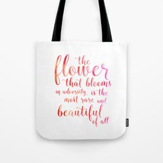 a flower that blooms in adversity is the most rare and beautiful of all Tote Bag