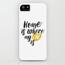 Home is Where My Cat Is (On White) iPhone Case