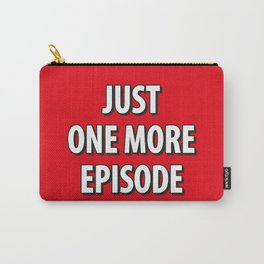Just on more episode! Carry-All Pouch