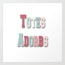 Totes Adorbs Art Print