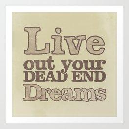 Live Out Your Dead End Dreams Art Print