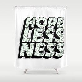 Hopelessness Shower Curtain
