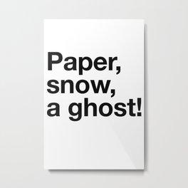 Paper, Snow, a Ghost! Metal Print