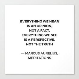 Stoic Inspiration Quotes - Marcus Aurelius Meditations - Everything we hear is an opinion not a fact Canvas Print