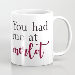 You had me at merlot Coffee Mug