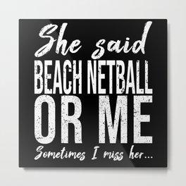 Beach Netball funny sports gift Metal Print