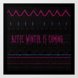 Aztec Winter is coming... Art Print
