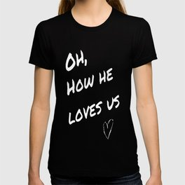 Oh how he loves T-shirt