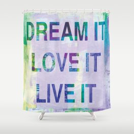 Dream it, Live it, Love it Shower Curtain