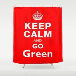 Keep Calm and Go GREEN Shower Curtain