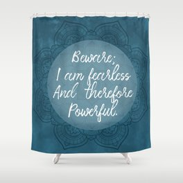 Beware; I Am Fearless And Therefore Powerful Shower Curtain