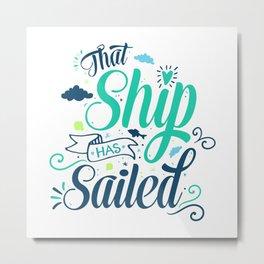 That ship has sailed v.2 Metal Print