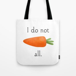 I Do Not Carrot All Tote Bag