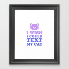 Wish I Could Text My Cat Framed Art Print