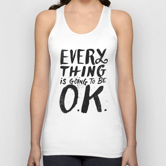 EVERY THING IS GOING TO BE O.K. Unisex Tank Top