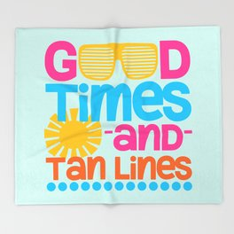 Good Times & Tan Lines Quote Throw Blanket