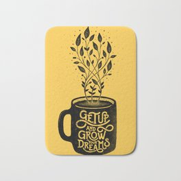 GET UP AND GROW YOUR DREAMS Bath Mat