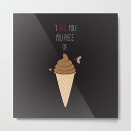 'Hate + Love! You piece of sweet!' Metal Print