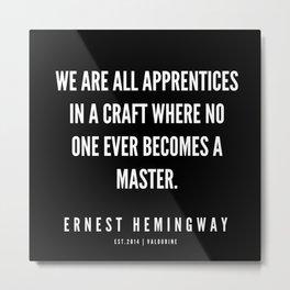 81  |Ernest Hemingway Quote Series  | 190613 Metal Print
