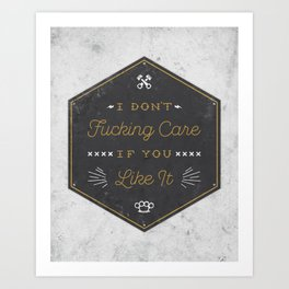 I Don't Care if you Like It Art Print