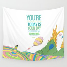 YOUR MOUNTAIN IS WAITING.. DR. SEUSS, OH THE PLACES YOU'LL GO  Wall Tapestry