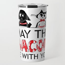 May the BACON be with you Travel Mug