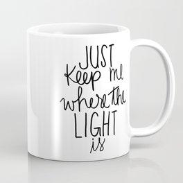 Keep me where the light is Coffee Mug
