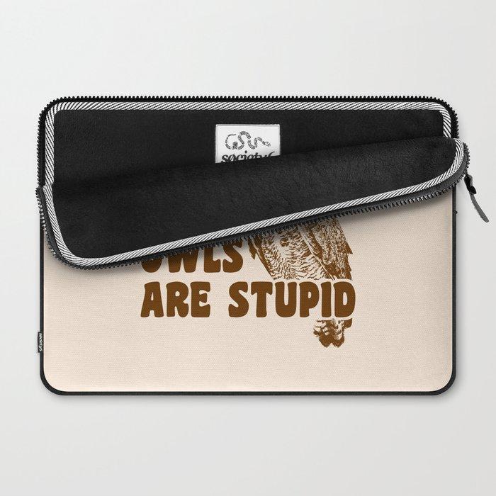Owls Are Stupid Laptop Sleeve
