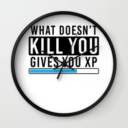 What Doesn't Kill You Gives You Xp T Shirt Gamer Gift Idea Wall Clock