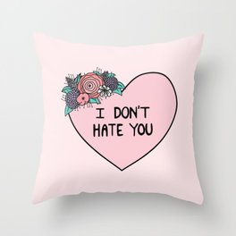 I Don't Hate You Throw Pillow