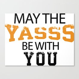 May The Yasss Be With You Canvas Print