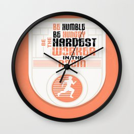 Be humble Be hungry Be the hardest worker Inspirational Quote Wall Clock