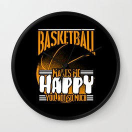 Basketball Makes Me Happy You Not So Much Wall Clock