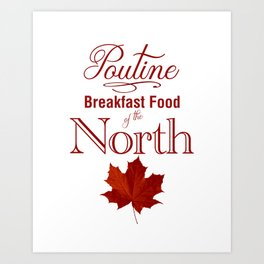 Poutine; Breakfast Food of the North Art Print