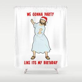 Go Jesus! its your Birthday! Shower Curtain
