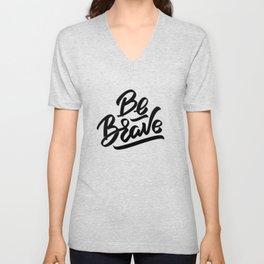 Be brave - positive quotes typography Unisex V-Neck