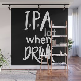 IPA Lot When I Drink Wall Mural