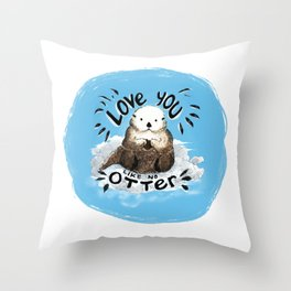 love you like no otter Throw Pillow
