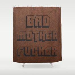 Bad Mother Fucker Shower Curtain