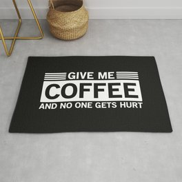 Give Me Coffee And No One Gets Hurt Rug