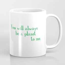 Pluto - You Will Always Be a Planet To Me Coffee Mug