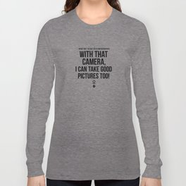 With that camera... Long Sleeve T-shirt