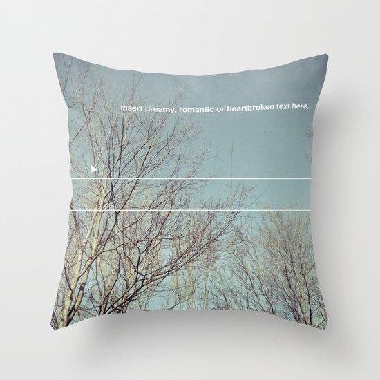 insert dreamy, romantic or heartbroken text here. Throw Pillow