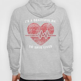 It's a Beautiful Day to Save Lives EKG heart Hoody