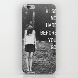 Kiss me hard before you go iPhone Skin